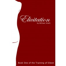 Elicitation (Book 1 of the Training of Eileen) (Kindle Edition)